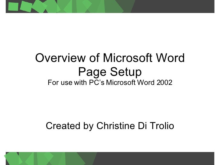 Created by Christine Di Trolio Overview of Microsoft Word  Page Setup  For use with PC's Microsoft Word 2002