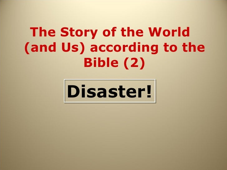 The Story of the World  (and Us) according to the Bible (2) Disaster!