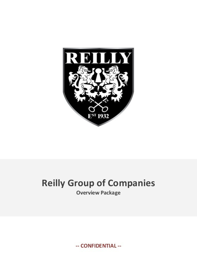 Reilly Group of Companies Overview Package  -- CONFIDENTIAL --