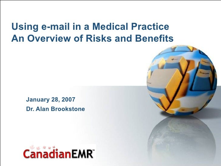 Using e-mail in a Medical Practice An Overview of Risks and Benefits January 28, 2007 Dr. Alan Brookstone