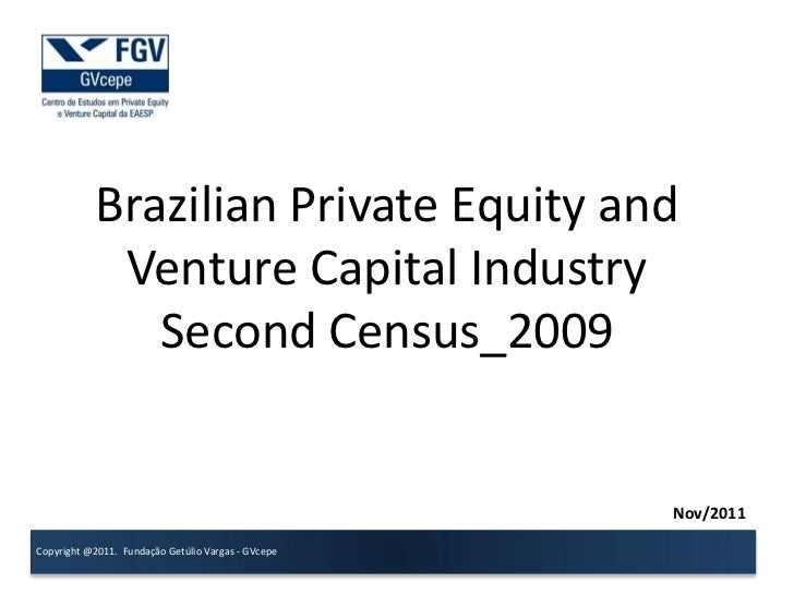 Brazilian Private Equity and            Venture Capital Industry              Second Census_2009Prof. Adalberto BrandãoCOO...