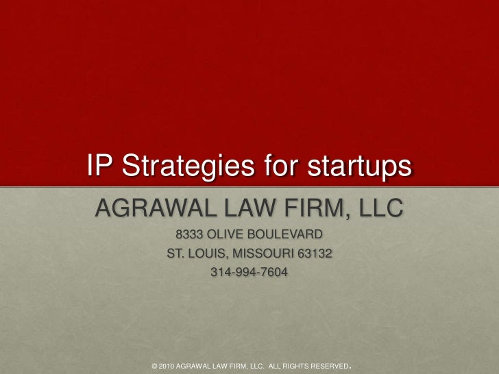 IP Strategies for startups<br />AGRAWAL LAW FIRM, LLC<br />8333 OLIVE BOULEVARD<br />ST. LOUIS, MISSOURI 63132<br />314-99...