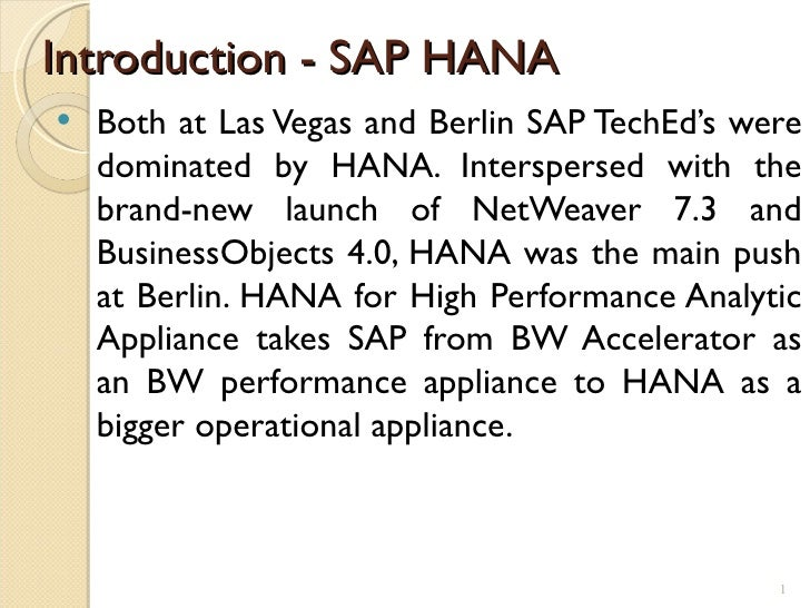 Introduction - SAP HANA   Both at Las Vegas and Berlin SAP TechEd's were    dominated by HANA. Interspersed with the    b...