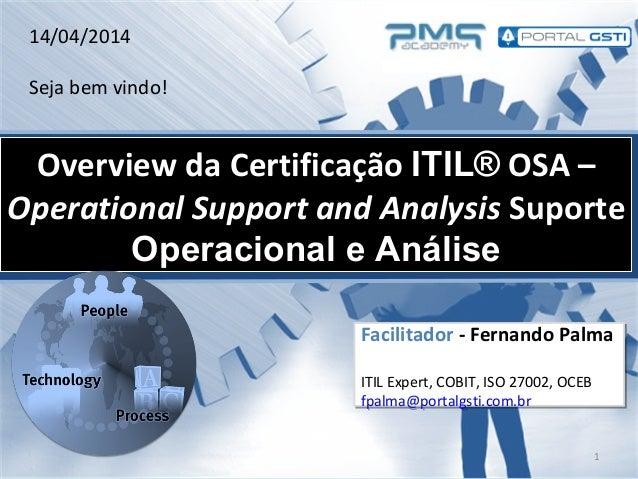 1 Overview da CertificaçãoOverview da Certificação ITIL®ITIL® OSA –OSA – Operational Support and AnalysisOperational Suppo...