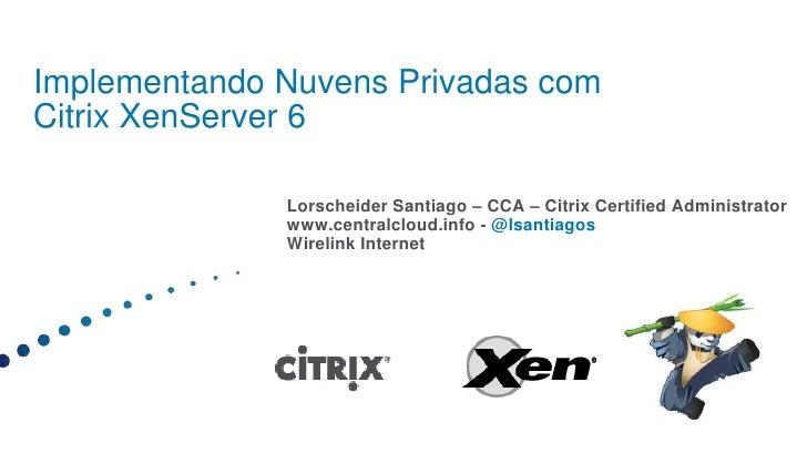 Implementando Nuvens Privadas com Citrix XenServer 6