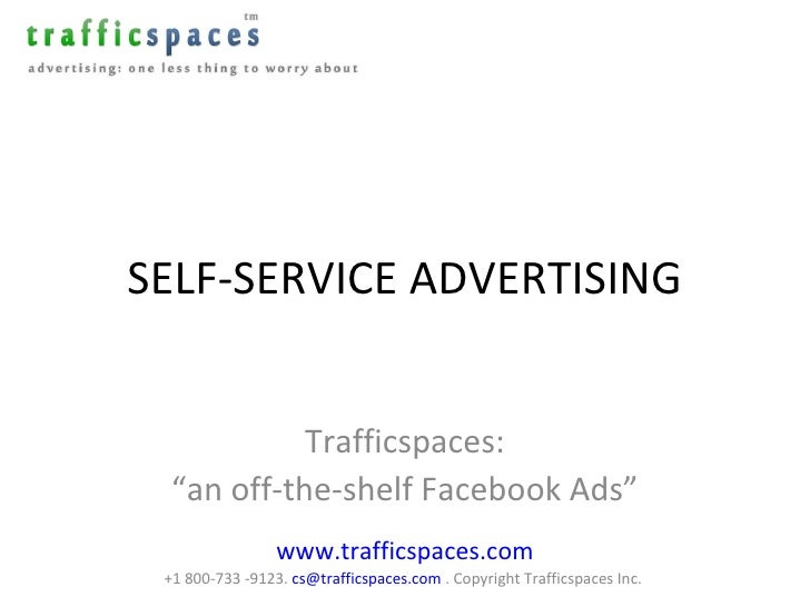 """SELF-SERVICE ADVERTISING Trafficspaces: """" an off-the-shelf Facebook Ads"""" www.trafficspaces.com +1 800-733 -9123.  [email_a..."""