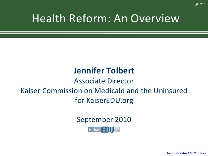 Health Reform: An Overview Jennifer Tolbert Associate Director Kaiser Commission on Medicaid and the Uninsured for KaiserE...