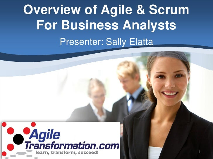 Overview of Agile & Scrum  For Business Analysts      Presenter: Sally Elatta                                    1