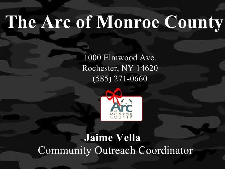 The Arc of Monroe County Jaime Vella  Community Outreach Coordinator 1000 Elmwood Ave. Rochester, NY 14620 (585) 271-0660
