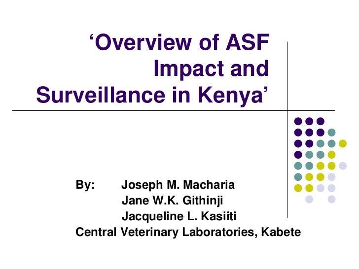 'Overview of ASF           Impact andSurveillance in Kenya'   By:     Joseph M. Macharia           Jane W.K. Githinji     ...