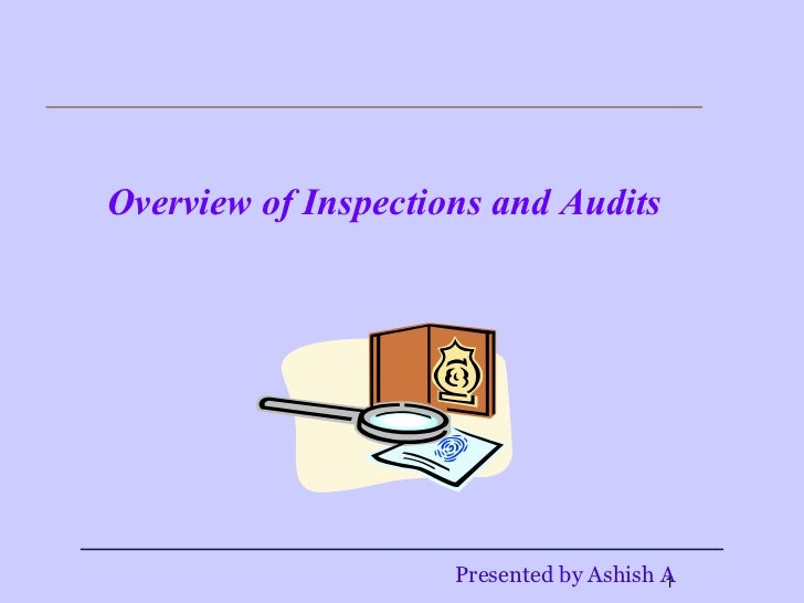 Overview of Inspections and Audits                     Presented by Ashish A                                         1