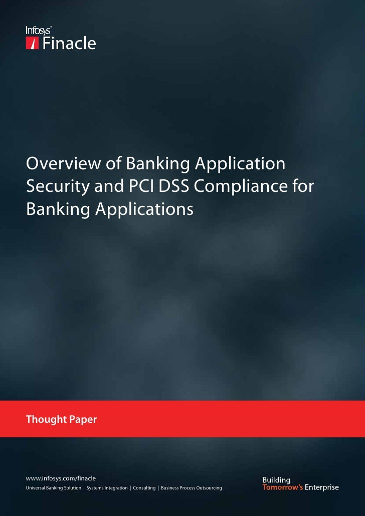Overview of Banking ApplicationSecurity and PCI DSS Compliance forBanking ApplicationsThought Paperwww.infosys.com/finacle...
