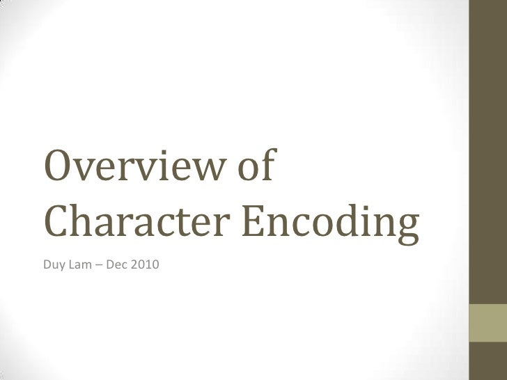 Overview of Character Encoding<br />Duy Lam – Dec 2010<br />