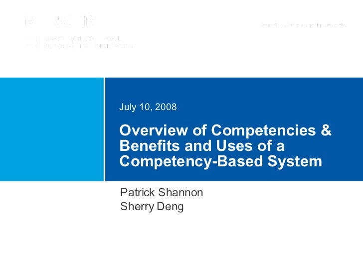 Overview of Competencies & Benefits and Uses of a Competency-Based System July 10, 2008 Patrick Shannon Sherry Deng