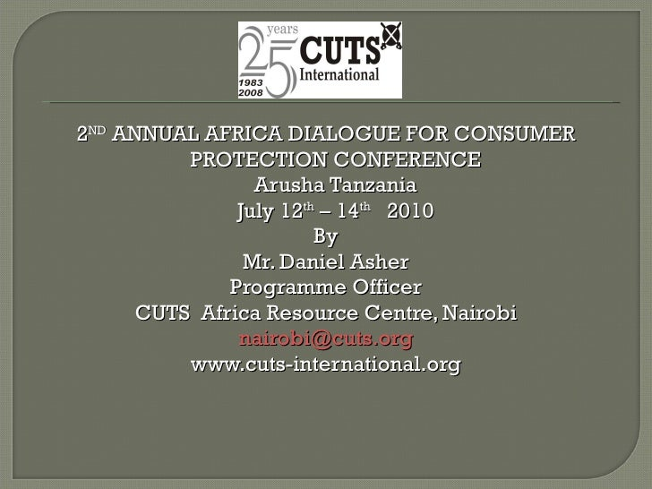 <ul><li>2 ND  ANNUAL AFRICA DIALOGUE FOR CONSUMER PROTECTION CONFERENCE Arusha Tanzania July 12 th  – 14 th   2010 </li></...