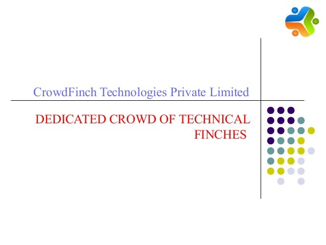 CrowdFinch Technologies Private LimitedDEDICATED CROWD OF TECHNICAL                     FINCHES
