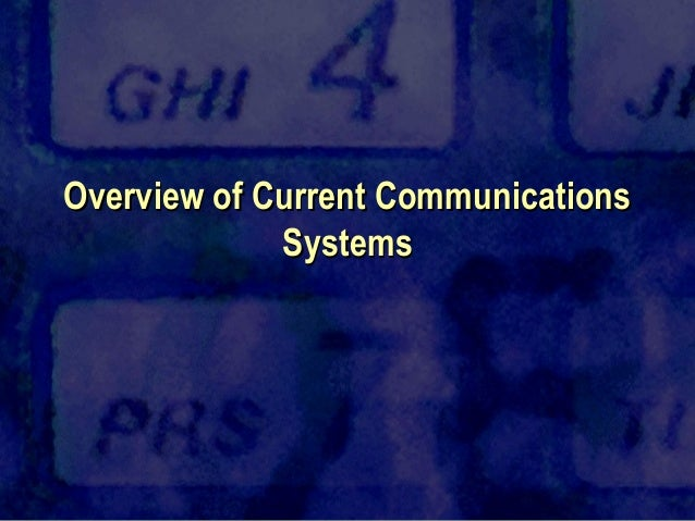 Overview of Current Communications             Systems