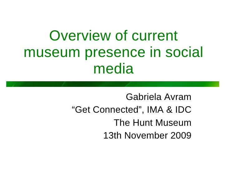 "Overview of current museum presence in social media Gabriela Avram "" Get Connected"", IMA & IDC The Hunt Museum 13th Novemb..."
