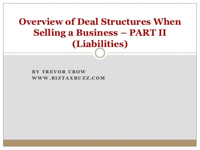 B Y T R E V O R C R O W W W W . B I Z T A X B U Z Z . C O M Overview of Deal Structures When Selling a Business – PART II ...