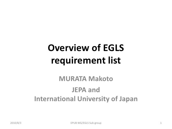 Overview of EGLS requirement list<br />MURATA Makoto<br />JEPA and International University of Japan<br />1<br />EPUB WG/E...