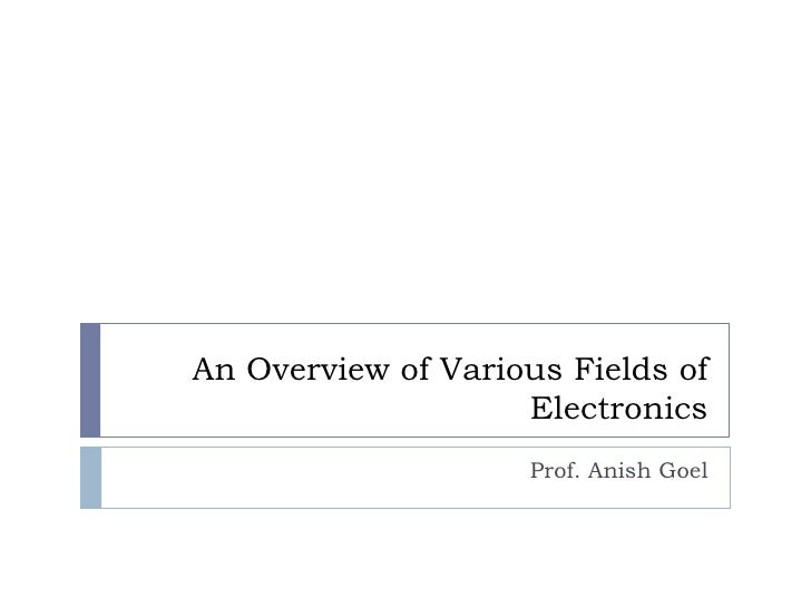 An Overview of Various Fields of Electronics<br />Prof. Anish Goel<br />