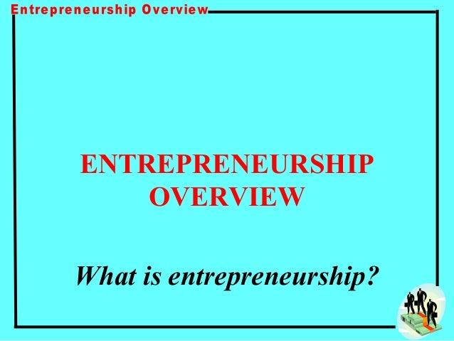 ENTREPRENEURSHIP    OVERVIEWWhat is entrepreneurship?