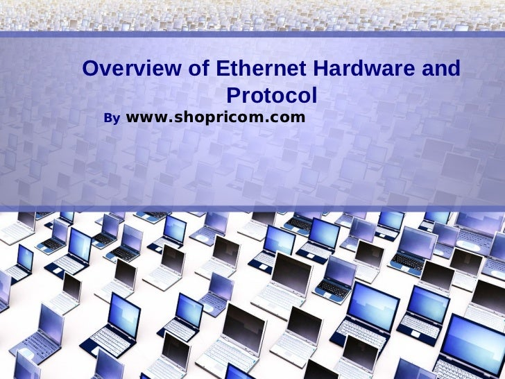 Overview of Ethernet Hardware and             Protocol By   www.shopricom.com
