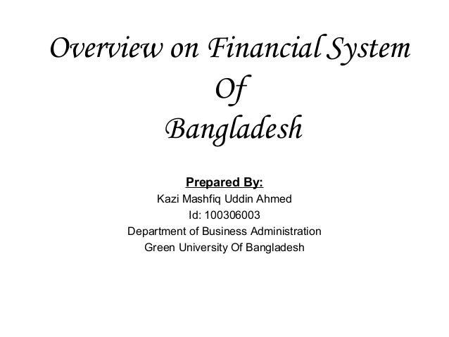 Overview on Financial System            Of        Bangladesh                 Prepared By:           Kazi Mashfiq Uddin Ahm...