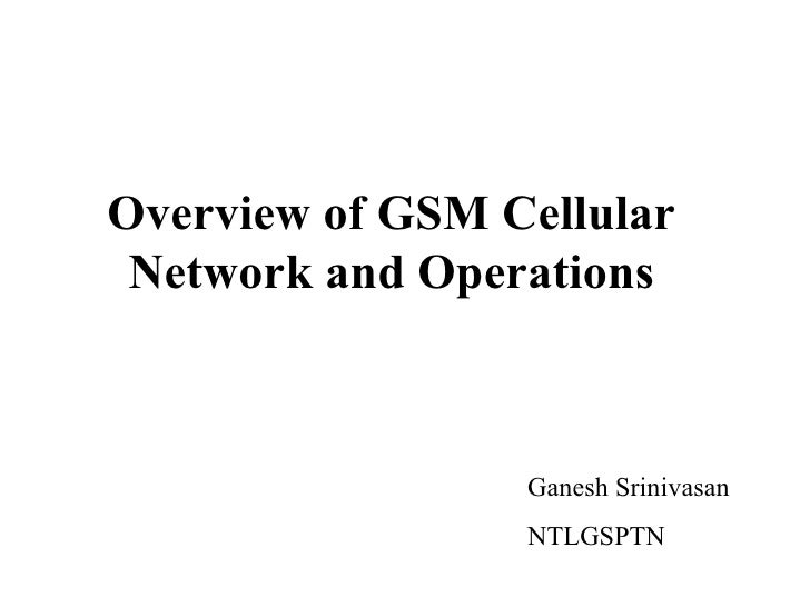 Overview Of Gsm Cellular Network & Operations