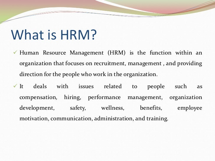 what is hrm Human resource management is a broad term and is based on the effective deployment of workers or employees to accomplish the objectives of a company.