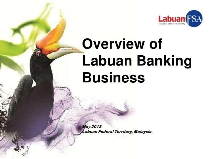Overview ofLabuan BankingBusinessMay 2012Labuan Federal Territory, Malaysia.