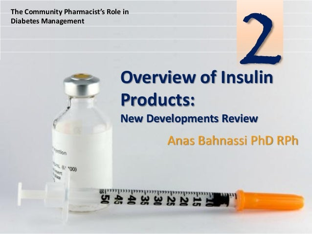 The Community Pharmacist's Role in Diabetes Management  2  Overview of Insulin Prod