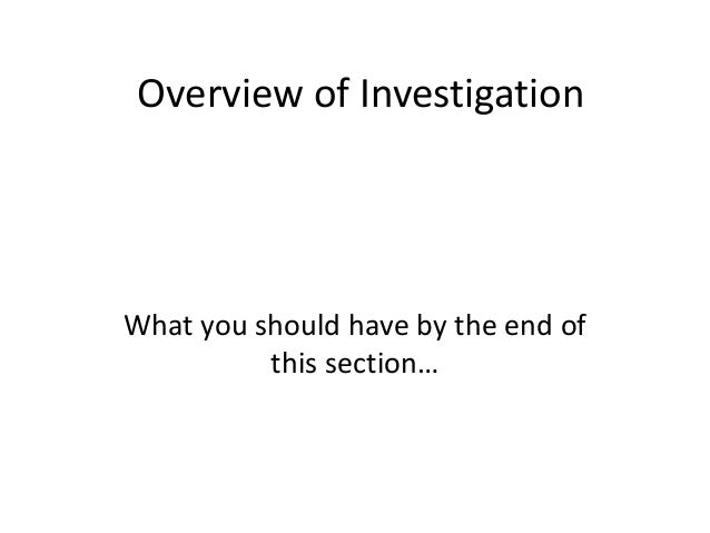 Overview of InvestigationWhat you should have by the end of          this section…