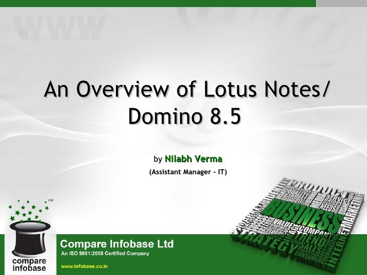 An Overview of Lotus Notes/       Domino 8.5          by Nilabh Verma         (Assistant Manager - IT)
