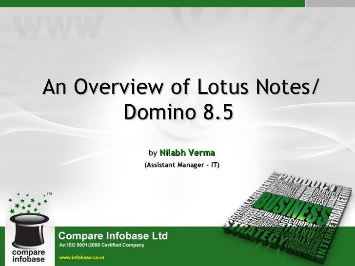 <ul><ul><li>An Overview of Lotus Notes/Domino 8.5   </li></ul></ul><ul><ul><li>by  Nilabh Verma </li></ul></ul><ul><ul><li...