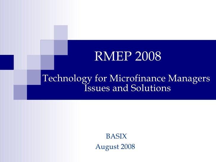 Technology for Microfinance Managers  Issues and Solutions <ul><li>RMEP 2008 </li></ul>BASIX August 2008