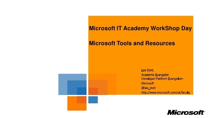 Microsoft IT Academy WorkShop DayMicrosoft Tools and Resources                 Lee Stott,                 Academic Evangel...