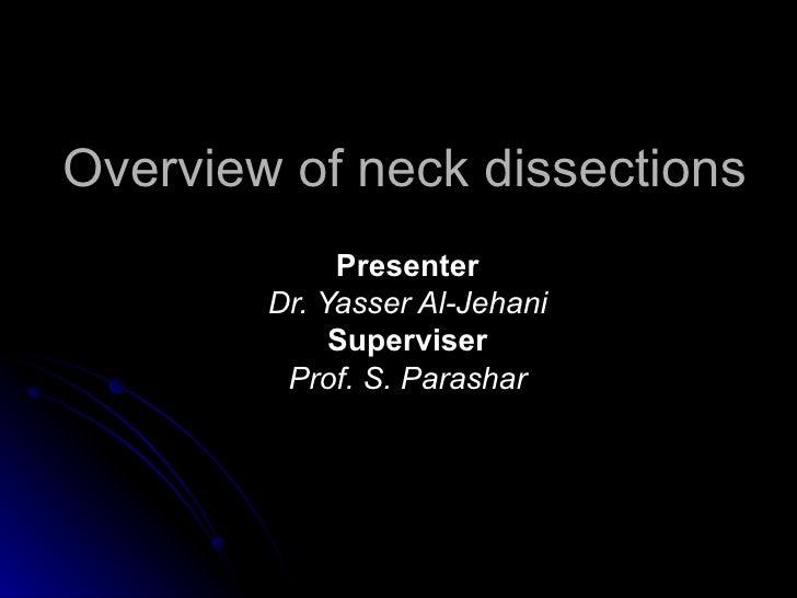 Overview of neck dissections Presenter Dr. Yasser Al-Jehani Superviser Prof. S. Parashar