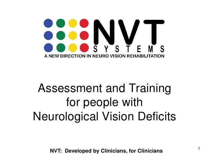 1<br />Assessment and Training for people with Neurological Vision Deficits<br />NVT:  Developed by Clinicians, for Clinic...