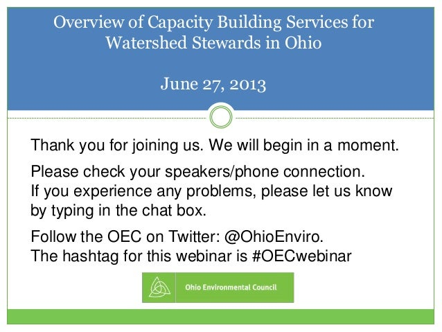 Overview of Capacity Building Services for Watershed Stewards in Ohio June 27, 2013 Thank you for joining us. We will begi...