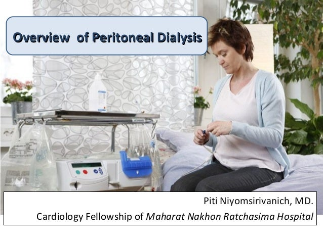 Overview of Peritoneal DialysisOverview of Peritoneal Dialysis Piti Niyomsirivanich, MD. Cardiology Fellowship of Maharat ...