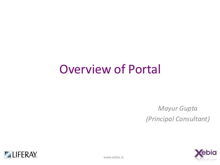 Overview of Portal                           Mayur Gupta                      (Principal Consultant)       www.xebia.in