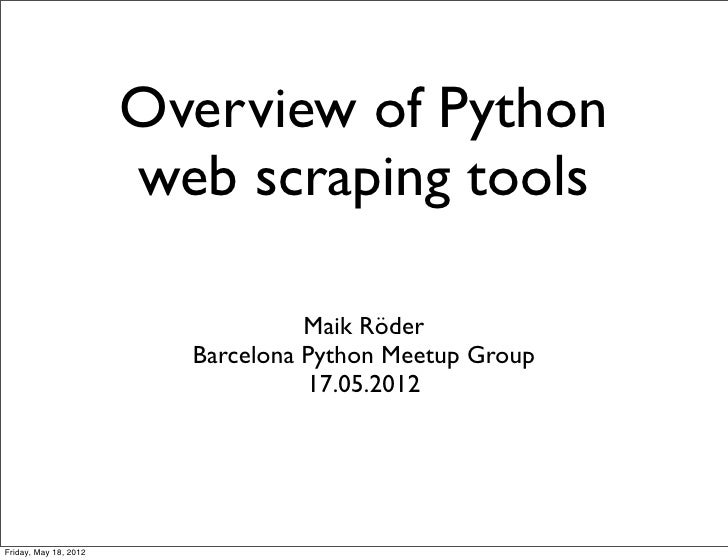 Overview of Python                       web scraping tools                                   Maik Röder                  ...