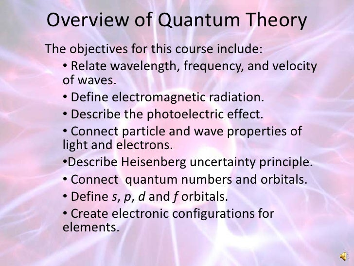 Overview of Quantum TheoryThe objectives for this course include:  • Relate wavelength, frequency, and velocity  of waves....