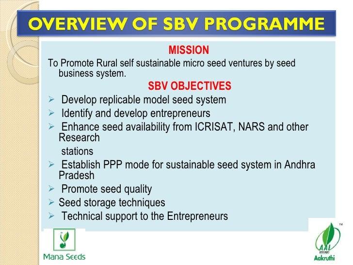 <ul><li>MISSION  </li></ul><ul><li>To Promote Rural self sustainable micro seed ventures by seed business system. </li></...