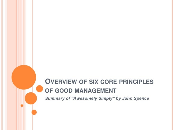 """Overview of six core principles of good management<br />Summary of """"Awesomely Simply"""" by John Spence<br />"""