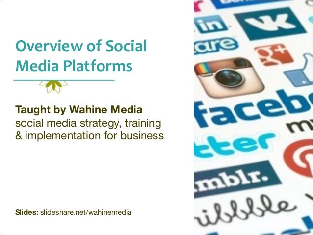 Overview	   of	   Social	    Media	   Platforms	    Taught by Wahine Media social media strategy, training   & implementat...