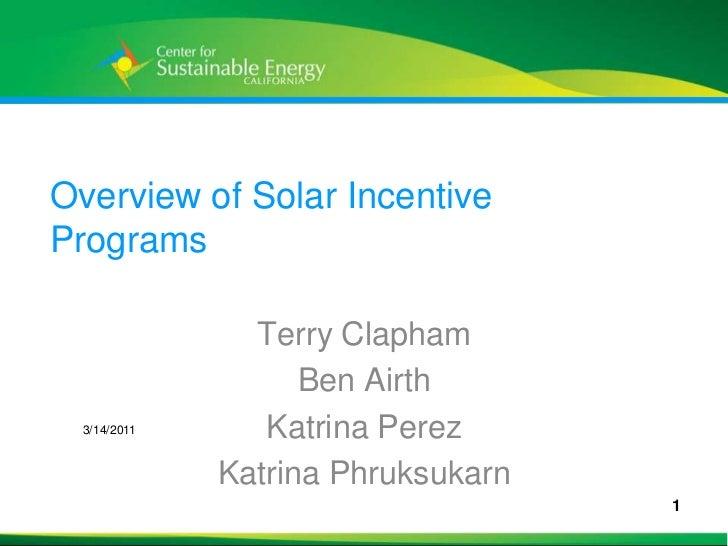 Overview of Solar Incentive Programs<br />Terry Clapham<br />Ben Airth<br />Katrina Perez<br />Katrina Phruksukarn<br />3/...