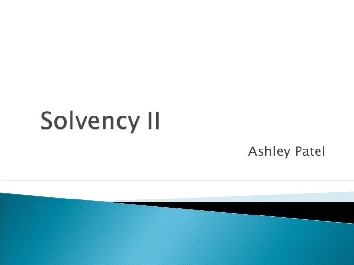 Overview Of Solvency Ii   Ashley Patel ( Global Fpollp)