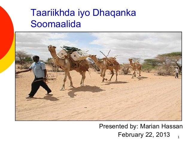 Taariikhda iyo DhaqankaSoomaalida  ¡              Presented by: Marian Hassan                    February 22, 2013 1